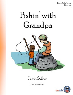 Fishin' with Grandpa - By Janet Soller: Piano Solo Primary Sheet Music