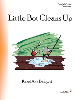 Little Bot Cleans Up - By Karol Ann Badgett: Piano Solo Elementary Sheet Music