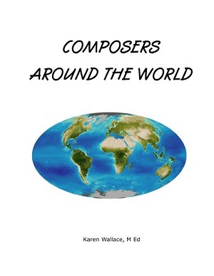 Composers Around The Word - By Karen Wallace: eBook on Composers of Music (for Studios)